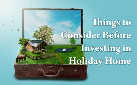 Things to consider before investing in holiday home
